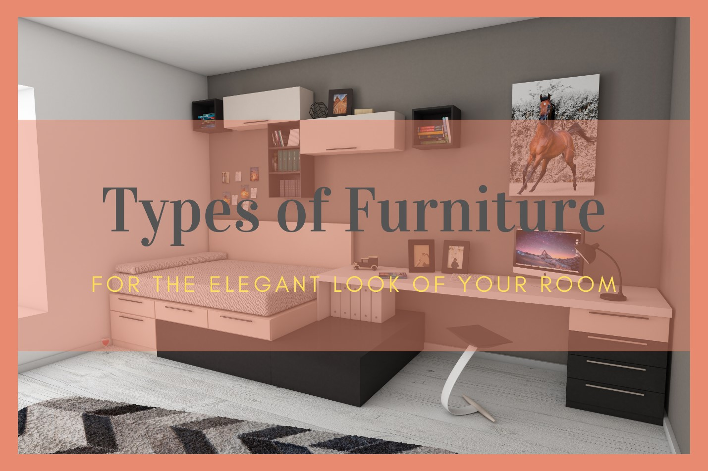 Which Type of Furniture you should have for Elegant Look of Your Bedroom